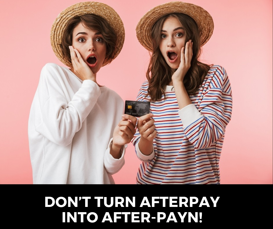 DON'T TURN AFTERPAY INTO AFTER-PAYN!