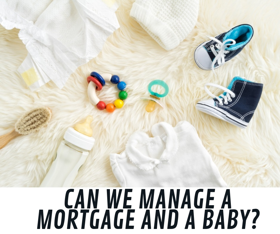 Can we manage a mortgage and a baby?